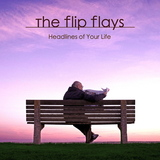 The Flip Flays - Headlines of Your Life