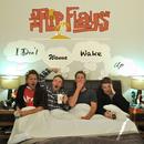 The Flip Flays - I Don't Wanna Wake Up
