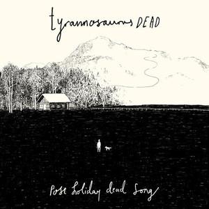 Tyrannosaurus Dead - Post Holiday Dead Song