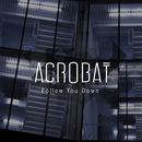 Acrobat - Follow You Down
