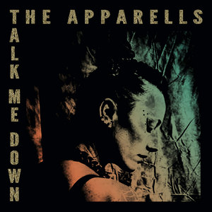 The Apparells - Talk me down