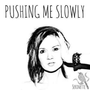 serinette - Pushing Me Slowly