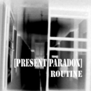 Present Paradox - Routine (Institutions B-Side)