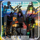 Juniper Rising - Days Of Heaven