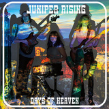 Juniper Rising - Days Of Heaven