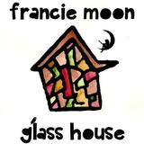 Francie Moon - Glass House