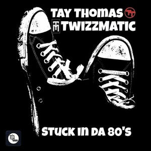 Tay Thomas - Stuck in Da 80's [Remix]