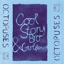 Octopuses - Octopuses 'Cool Story Bro'