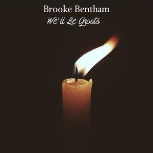 Brooke Bentham - We'll Be Ghosts