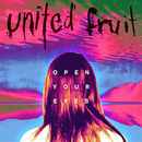 United Fruit - Open Your Eyes