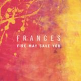 Frances - Fire May Save You (Dillistone Remix)