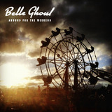 Belle Ghoul - Around For The Weekend