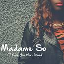 Madame So  - If Only You Were Dead