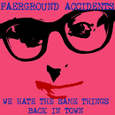 Faerground Accidents - We Hate The Same Things / Back In Town