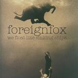 FOREIGNFOX - We Float Like Sinking Ships