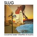 SLUG - Cockeyed Rabbit Wrapped In Plastic