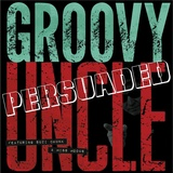 Groovy Uncle - Persuaded (Vocal)