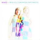 Minko - I Miss You Tomorrow | Mrs Magpie