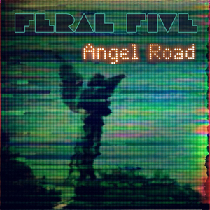 Feral Five - Angel Road - Dusk Til Dawn