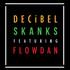 DECiBEL - Skanks Ft. Flowdan (Original Mix)