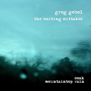 Greg Gobel - Mountaintop Rain