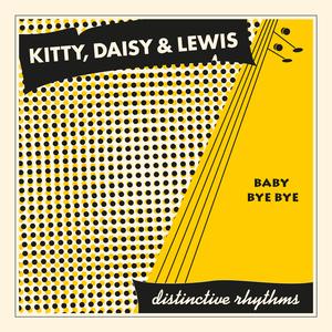 Kitty, Daisy & Lewis - Baby Bye Bye