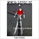 Fabio Keiner - FERGUSON IS EVERYWHERE