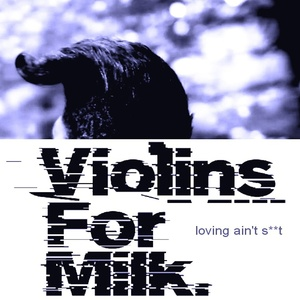 Violins For Milk - Loving Ain't S__t (Explicit)