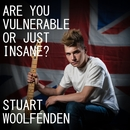 Stuart Woolfenden - Are You Vulnerable or Just Insane?