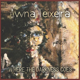 Awna Teixeira - Where The Darkness Goes