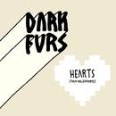 Dark Furs - Hearts (Fuck You, Goodbye)