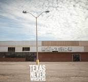 Texas Never Whispers - Texas Never Whipsers
