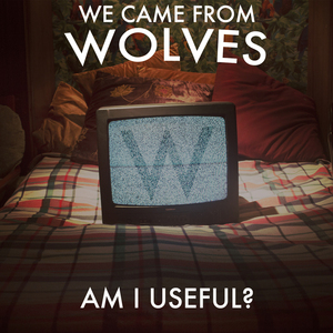 We Came From Wolves