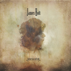James Holt - In the Face of It All