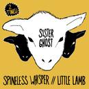 Sister Ghost - Spineless Whisper / Little Lamb