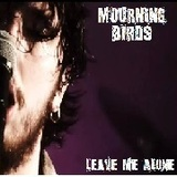 Mourning Birds - Leave Me Alone