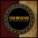 1000 Mexicans - Why Do We Take This?