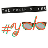 The Cheek of Her - YOLO