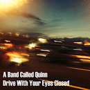A Band Called Quinn - Drive With Your Eyes Closed