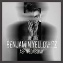 Benjamin Yellowitz - Ash Wednesday