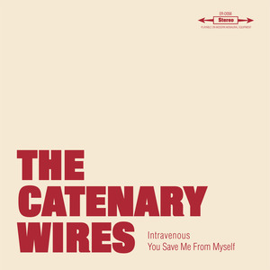 The Catenary Wires - You Save Me From Myself