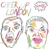 Cheer Up London (Slaves)