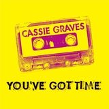 Cassie Graves - You've Got Time