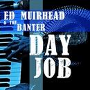 Ed Muirhead - Day Job