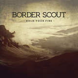 Border Scout - Hold Your Fire