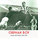 Orphan Boy - Black And White (For You)