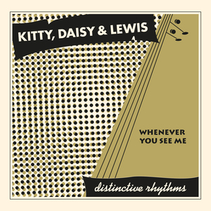 Kitty, Daisy & Lewis - Whenever You See Me (Radio Edit)