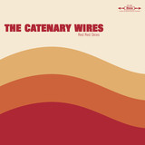 The Catenary Wires - Too Late, I Love You