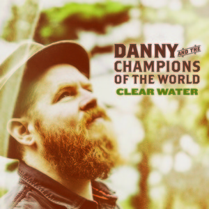 Danny & The Champions Of The World - Clear Water