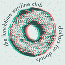 The Lunchtime Sardine Club - Dollars For Donuts